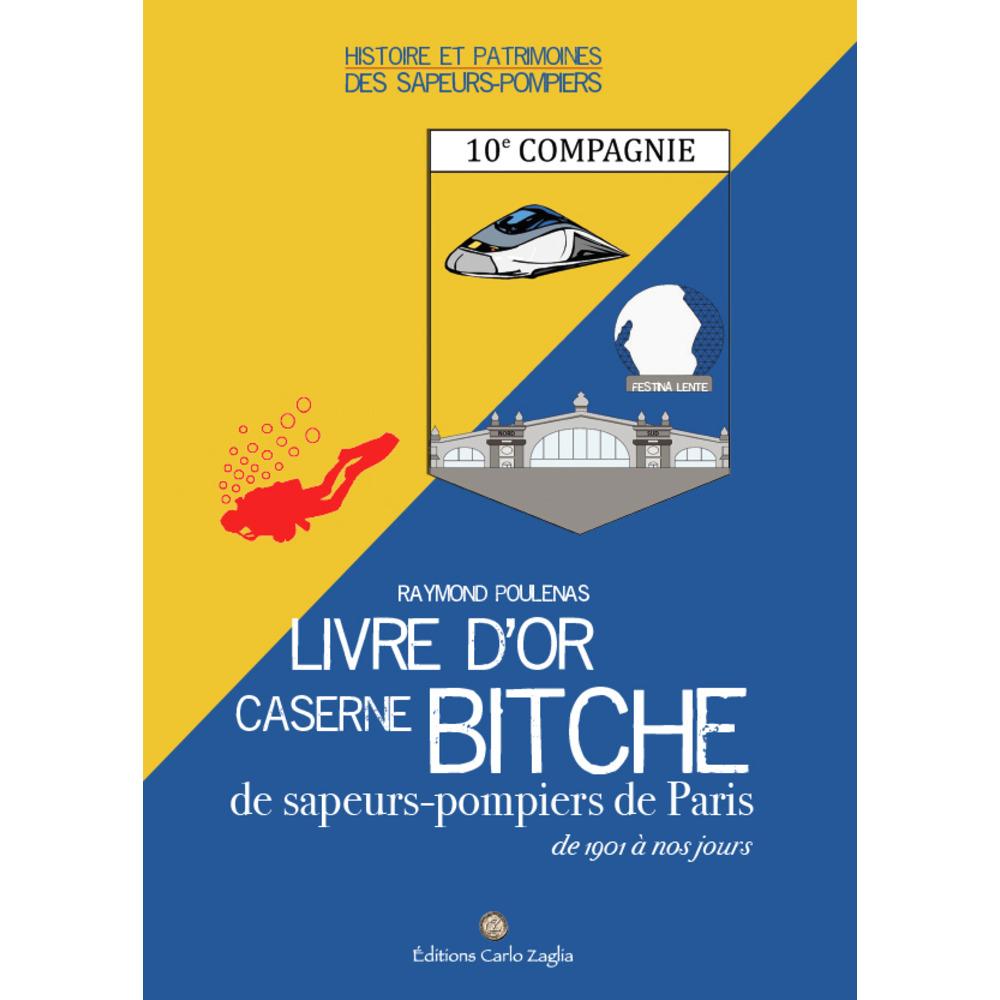 LIVRE D'OR CASERNE BITCHE  DE SAPEURS-POMPIERS DE PARIS DE 1901 À NOS JOURS