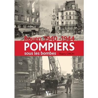 Pompiers sous les bombes - Rouen 1940-1944